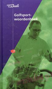 Van Dale golfsportwoordenboek : van afterswing tot zandbunker en 1948 andere woorden uit golf, midgetgolf, diskgolf...