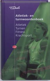 Van Dale atletiek- en turnwoordenboek : van afzetbalk tot zolendraai en 1948 andere sportwoorden uit atletiek, turn...