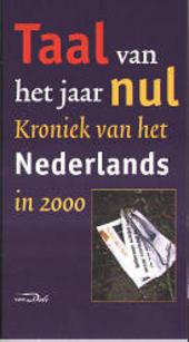 Taal van het jaar nul : kroniek van het Nederlands in 2000
