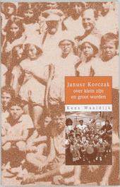 Janusz Korczak : over klein zijn en groot worden