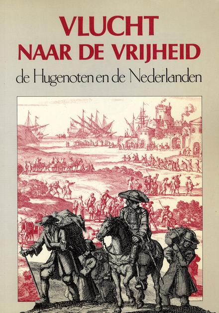 Vlucht naar de vrijheid : de Hugenoten en de Nederlanden
