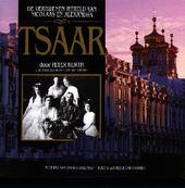Tsaar : de verdwenen wereld van Nicolaas en Alexandra