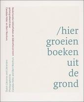 Hier groeien boeken uit de grond : Nederlandse bibliotheken en bibliothecarissen