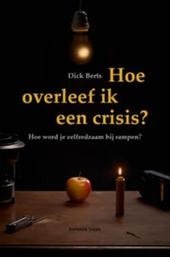 Hoe overleef ik een crisis ? : hoe word je zelfredzaam bij rampen