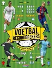 Voetbal recordbrekers : records, cijfers en voetbalfacts : alles wat je wil weten