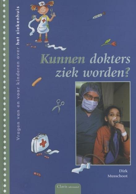 Kunnen dokters ziek worden ? : vragen van en voor kinderen over het ziekenhuis