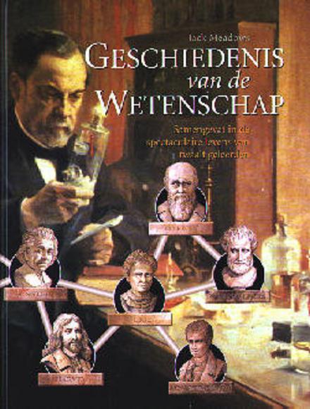 Geschiedenis van de wetenschap : samengevat in de spectaculaire levens van twaalf geleerden