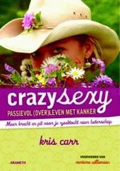 Crazysexy : passievol (over)leven met kanker : meer rebellie en pit voor je zoektocht naar beterschap