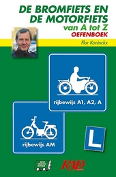 De bromfiets en de motorfiets van A tot Z : oefenboek : rijbewijs A1, A2, A, AM