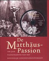 De Matthäus-Passion : 100 jaar passietraditie van het Koninklijk Concertgebouworkest