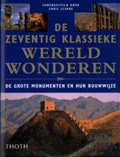 De zeventig klassieke wereldwonderen : de grote monumenten en hun bouwwijze
