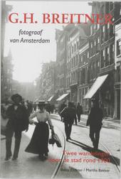 G.H. Breitner : fotograaf van Amsterdam : twee wandelingen door de stad rond 1900