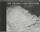 De Prins en De Keyser : restauratie en geschiedenis van het grafmonument voor Willem Van Oranje