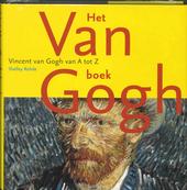 Het van Gogh boek : Vincent van Gogh van A tot Z