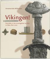Vikingen ! : overvallen in het stroomgebied van Rijn en Maas, 800-1000