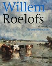 Willem Roelofs 1822-1897 : de adem der natuur