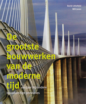 De grootste bouwwerken van de moderne tijd : 100 jaar bijzondere bouwkundige prestaties