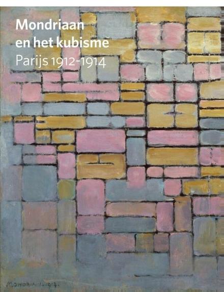 Mondriaan en het kubisme : Parijs 1912-1914