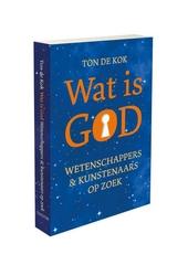 Wat is God? : wetenschappers & kunstenaars op zoek