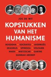 Kopstukken van het humanisme : Boeddha, Socrates, Averroës, Erasmus, Spinoza, Voltaire, Marx, Nietzsche, Sartre, H...