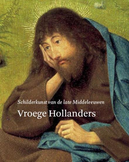 Vroege Hollanders : schilderkunst van de late Middeleeuwen