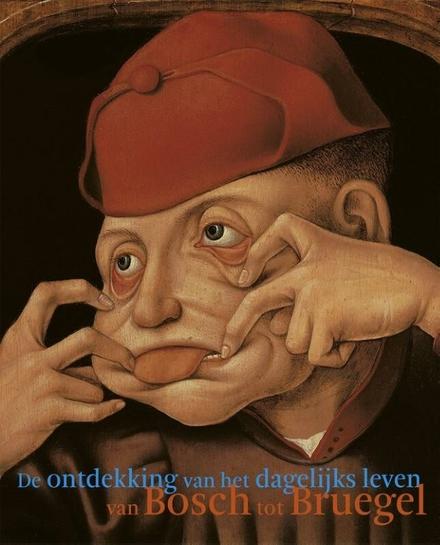 De ontdekking van het dagelijks leven van Bosch tot Bruegel