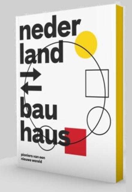 Nederland - Bauhaus : pioniers van een nieuwe wereld