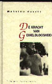 De kracht van geweldloosheid : een keuze uit de geschriften van Mahatma Gandhi