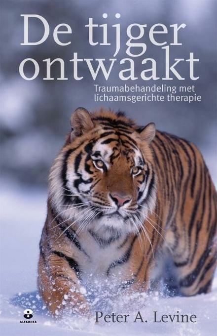 De tijger ontwaakt : traumabehandeling met lichaamsgerichte therapie