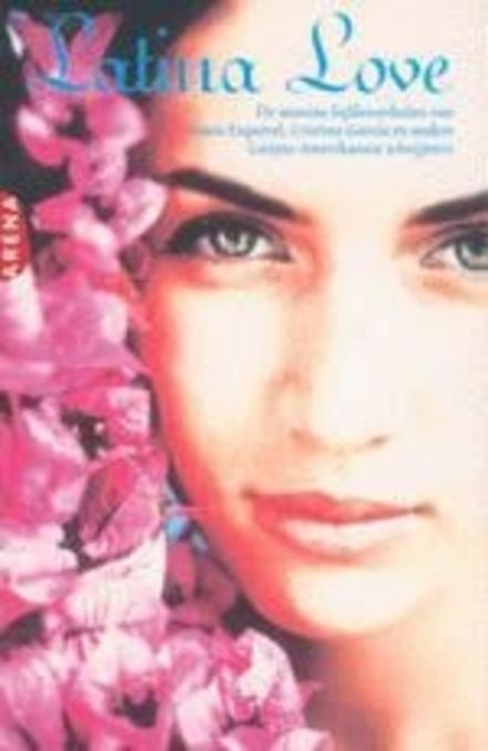 Latina love : de mooiste liefdesverhalen van Laura Esquivel, Cristina Garcia en andere Latijns-Amerikaanse schrijfs...