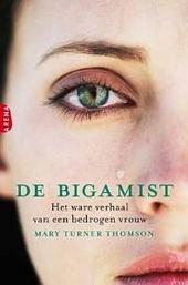 De bigamist : het ware verhaal van een bedrogen vrouw
