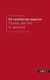 De neoliberale waanzin : flexibel, efficiënt en ... gestoord