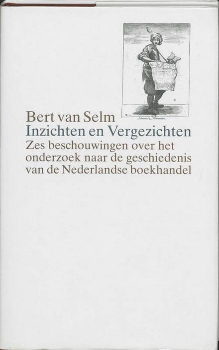 Inzichten en vergezichten : zes beschouwingen over het onderzoek naar de geschiedenis van de Nederlandse boekhandel