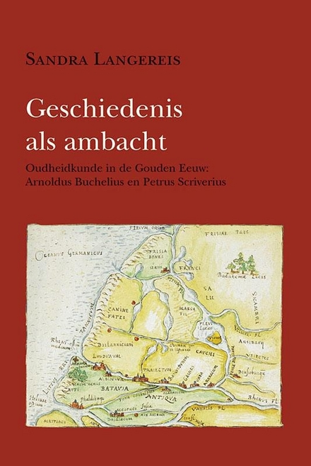 Geschiedenis als ambacht : oudheidkunde in de Gouden Eeuw : Arnoldus Buchelius en Petrus Scriverius