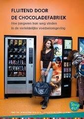 Fluitend door de chocoladefabriek : hoe jongeren hun weg vinden in de verleidelijke voedselomgeving