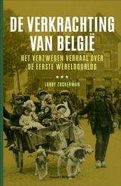 De verkrachting van België : het verzwegen verhaal over de Eerste Wereldoorlog