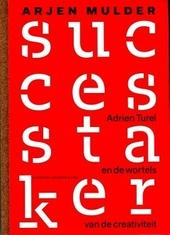De successtaker : Adrien Turel en de wortels van de creativiteit