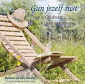 Gun jezelf rust : stap uit de drukte en creëer ontspanning