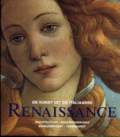 De kunst uit de Italiaanse Renaissance : architectuur, beeldhouwkunst, schilderkunst, tekenkunst