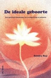 De ideale geboorte : een spirituele benadering van zwangerschap en geboorte