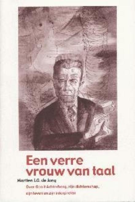 Een verre vrouw van taal : over Gerrit Achterberg, zijn dichterschap, zijn leven en zijn interpreten