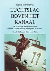 Luchtslag boven het Kanaal : de luchtoorlog boven België tijdens Operatie Dynamo, de Slag om Engeland en de Blitz