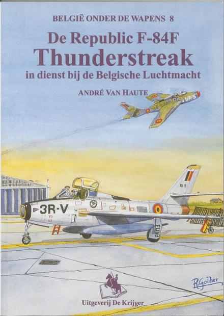 De Republic F-84F Thunderstreak : in dienst bij de Belgische Luchtmacht