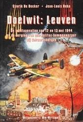 Doelwit : Leuven : de luchtaanvallen van 12 en 13 mei 1944 en de berging van een Halifax-bommenwerper bij Geraardsb...