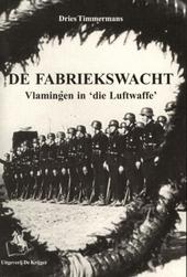 De Fabriekswacht : Vlamingen in 'die Luftwaffe'