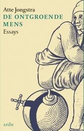 De ontgroende mens : essays