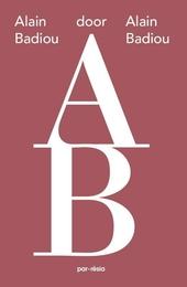 Alain Badiou door Alain Badiou : ode aan de filosofie