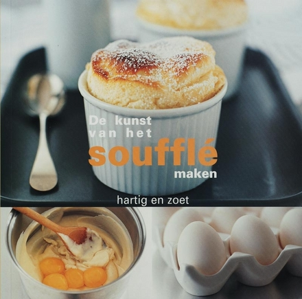 De kunst van het soufflé maken : hartig en zoet