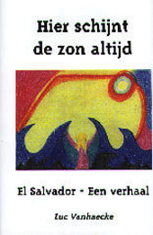 Hier schijnt de zon altijd : El Salvador, een verhaal