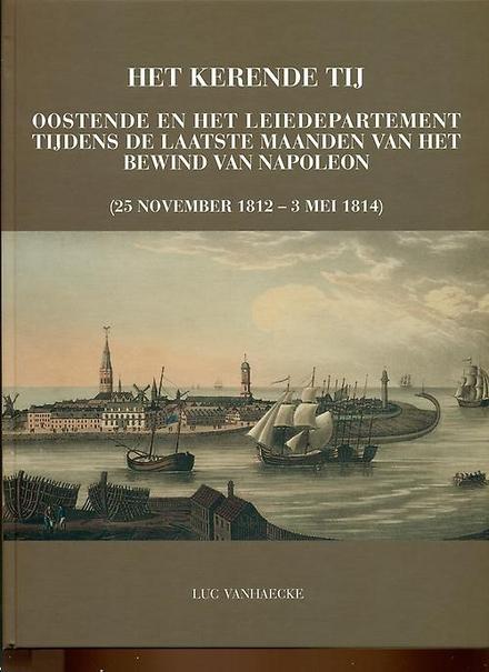 Het kerende tij : Oostende en het Leiedepartement tijdens de laatste maanden van het bewind van Napoleon (25 novemb...